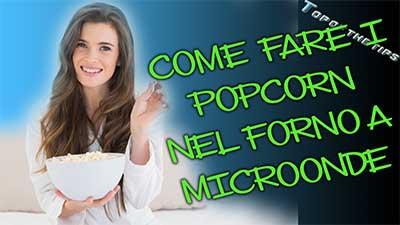 Come fare i popcorn nel forno a microonde