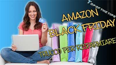 Amazon black friday: trucco per risparmiare