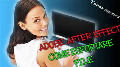 Adobe after effects: come esportare filmato video