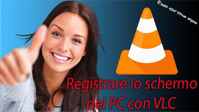 Registrare lo schermo del PC con VLC